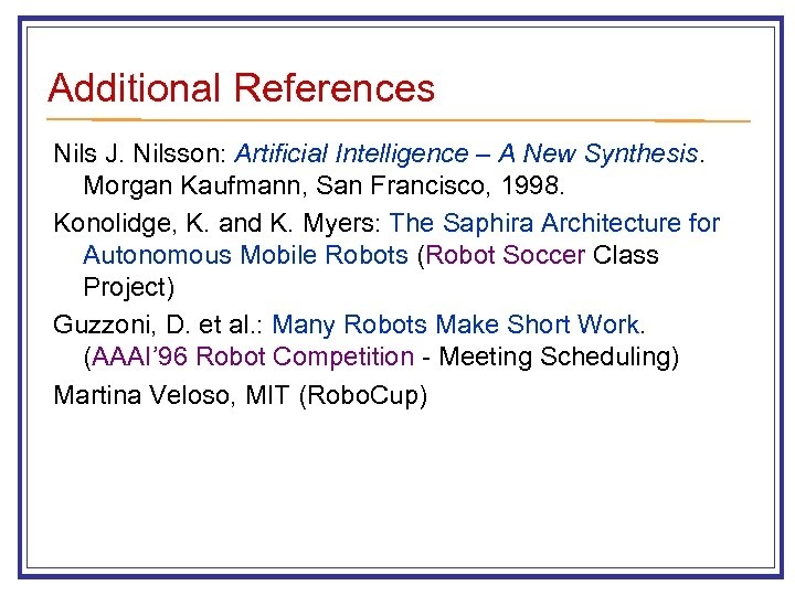 Additional References Nils J. Nilsson: Artificial Intelligence – A New Synthesis. Morgan Kaufmann, San