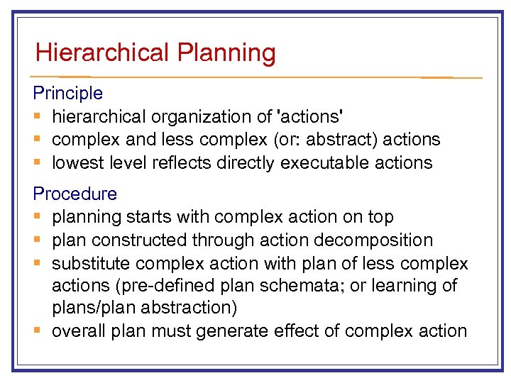 Hierarchical Planning Principle § hierarchical organization of 'actions' § complex and less complex (or: