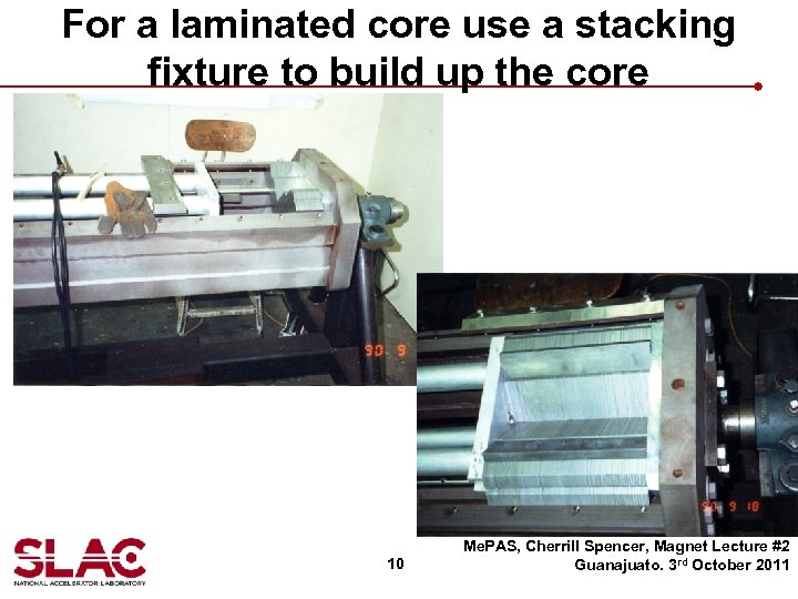 For a laminated core use a stacking fixture to build up the core 10