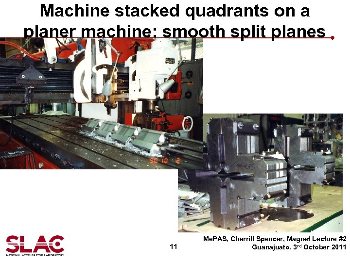 Machine stacked quadrants on a planer machine: smooth split planes 11 Me. PAS, Cherrill