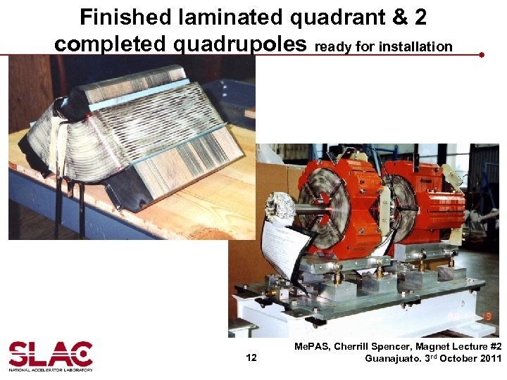Finished laminated quadrant & 2 completed quadrupoles ready for installation 12 Me. PAS, Cherrill