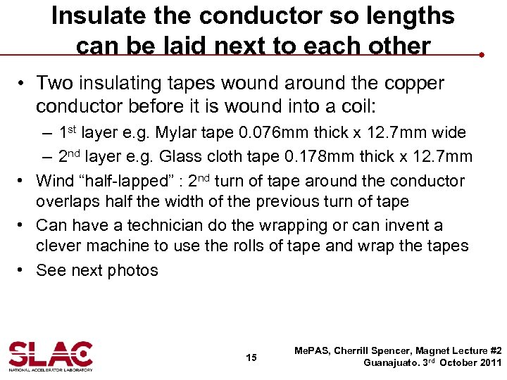 Insulate the conductor so lengths can be laid next to each other • Two