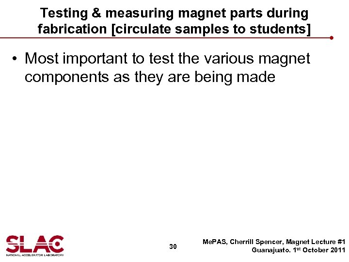 Testing & measuring magnet parts during fabrication [circulate samples to students] • Most important