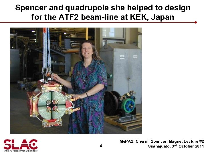 Spencer and quadrupole she helped to design for the ATF 2 beam-line at KEK,