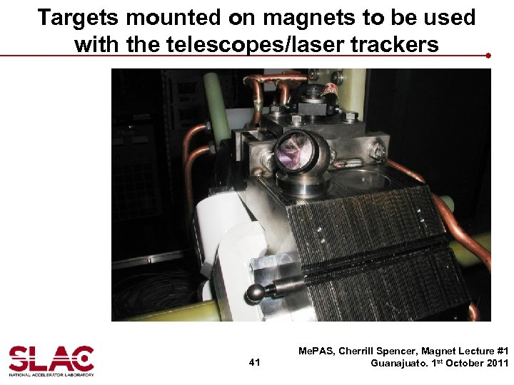 Targets mounted on magnets to be used with the telescopes/laser trackers 41 Me. PAS,