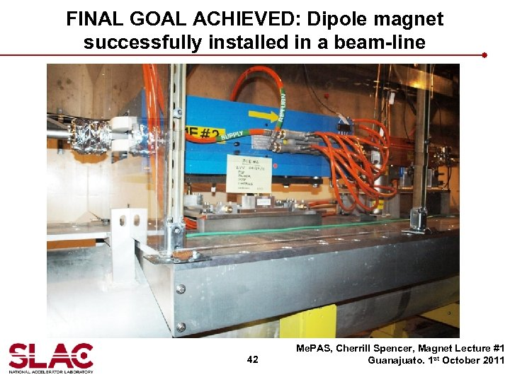 FINAL GOAL ACHIEVED: Dipole magnet successfully installed in a beam-line 42 Me. PAS, Cherrill