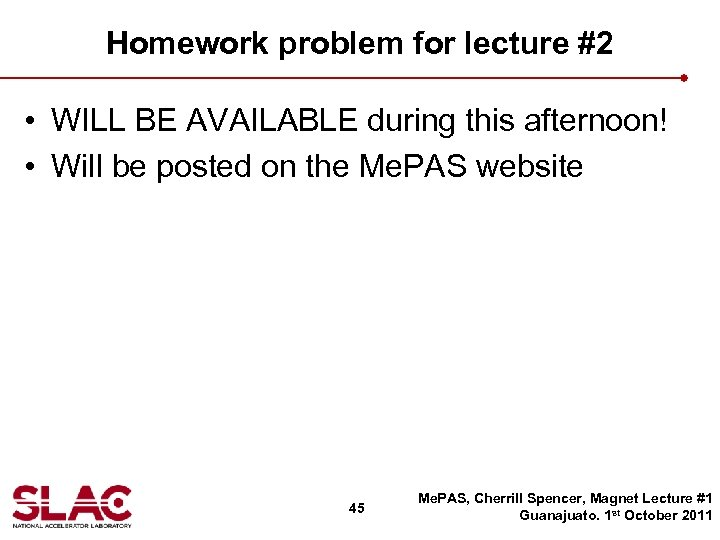 Homework problem for lecture #2 • WILL BE AVAILABLE during this afternoon! • Will