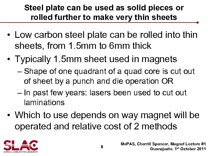 Steel plate can be used as solid pieces or rolled further to make very
