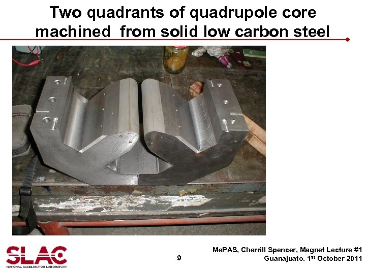 Two quadrants of quadrupole core machined from solid low carbon steel 9 Me. PAS,