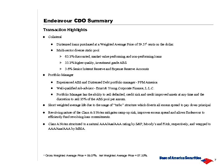 Endeavour CDO Summary Transaction Highlights u Collateral l Distressed loans purchased at a Weighted