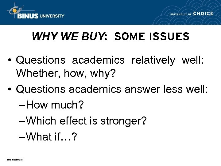 WHY WE BUY: SOME ISSUES • Questions academics relatively well: Whether, how, why? •