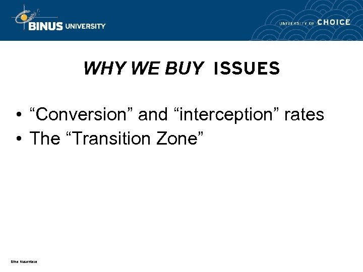 """WHY WE BUY ISSUES • """"Conversion"""" and """"interception"""" rates • The """"Transition Zone"""" Bina"""