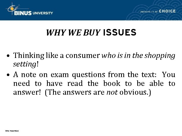 WHY WE BUY ISSUES • Thinking like a consumer who is in the shopping
