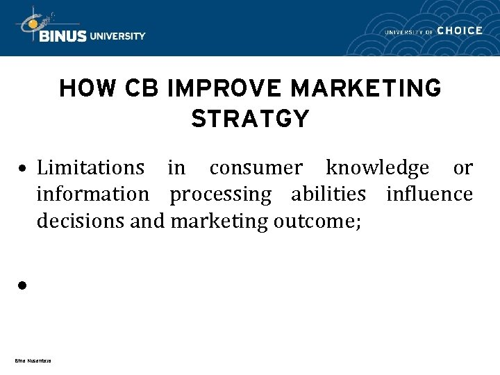 HOW CB IMPROVE MARKETING STRATGY • Limitations in consumer knowledge or information processing abilities