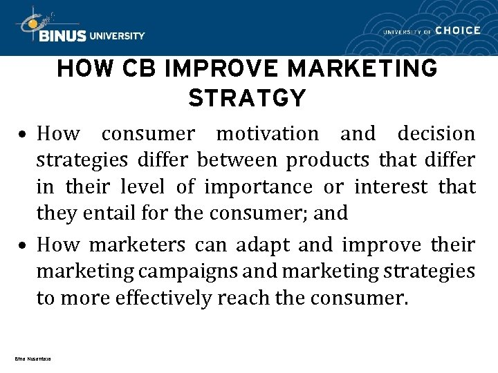 HOW CB IMPROVE MARKETING STRATGY • How consumer motivation and decision strategies differ between