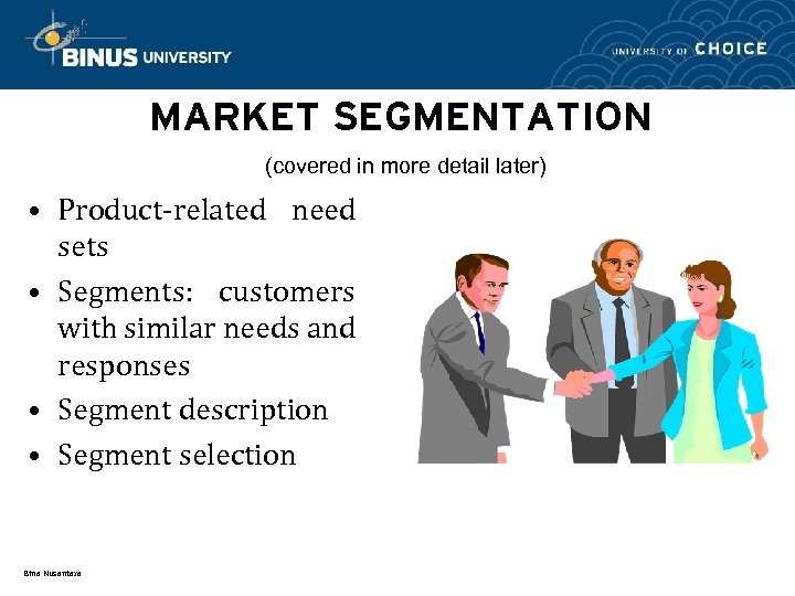 MARKET SEGMENTATION (covered in more detail later) • Product-related need sets • Segments: customers