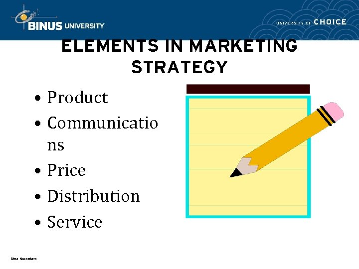 ELEMENTS IN MARKETING STRATEGY • Product • Communicatio ns • Price • Distribution •