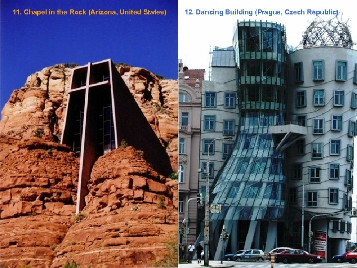 11. Chapel in the Rock (Arizona, United States) 12. Dancing Building (Prague, Czech Republic)