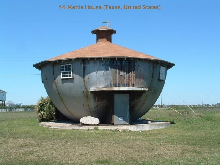 14. Kettle House (Texas, United States)