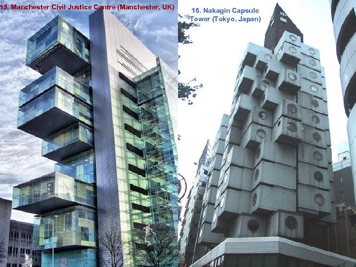 15. Manchester Civil Justice Centre (Manchester, UK) 16. Nakagin Capsule Tower (Tokyo, Japan)