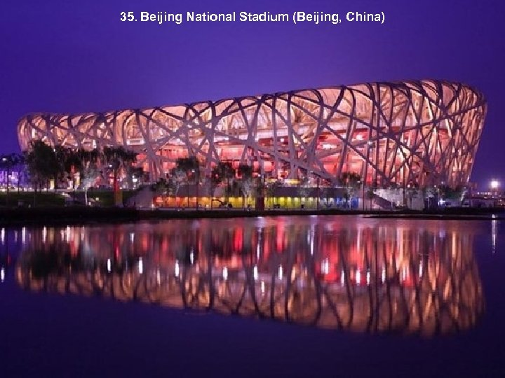 35. Beijing National Stadium (Beijing, China)