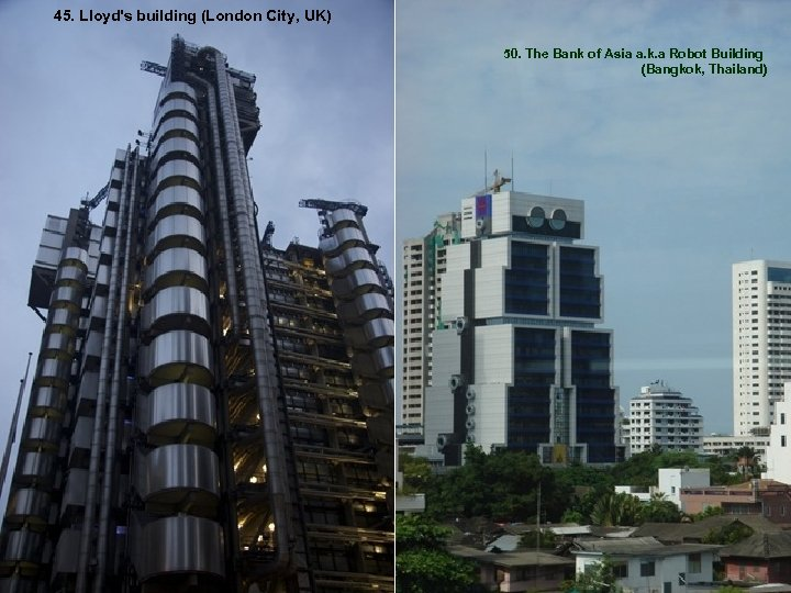45. Lloyd's building (London City, UK) 50. The Bank of Asia a. k. a