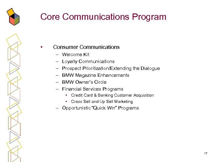 Core Communications Program • Consumer Communications – – – Welcome Kit Loyalty Communications Prospect