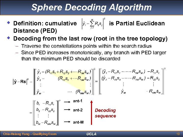 Sphere Decoding Algorithm w Definition: cumulative w is Partial Euclidean Distance (PED) Decoding from