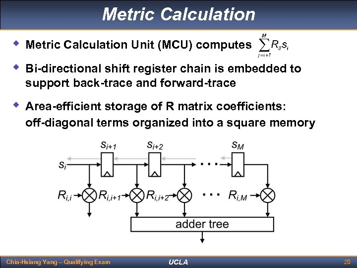 Metric Calculation w Metric Calculation Unit (MCU) computes w Bi-directional shift register chain is