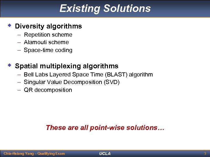 Existing Solutions w Diversity algorithms – Repetition scheme – Alamouti scheme – Space-time coding