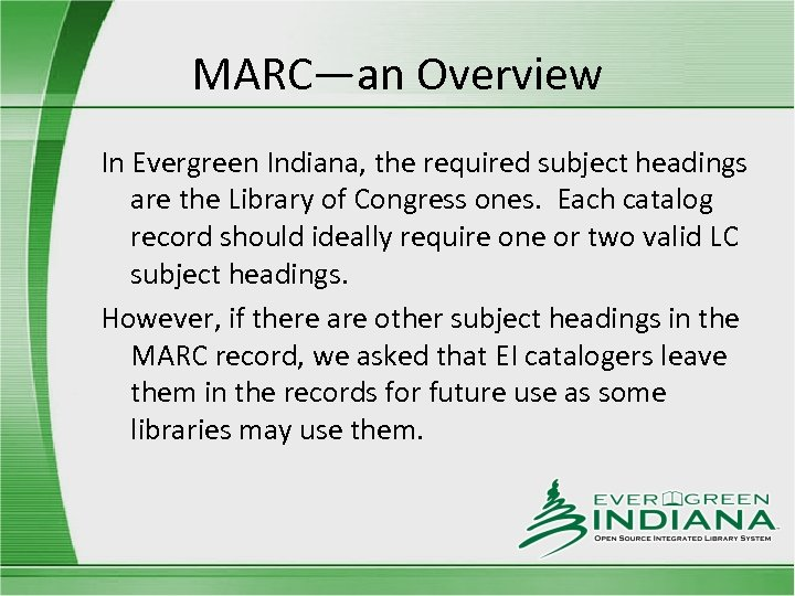 MARC—an Overview In Evergreen Indiana, the required subject headings are the Library of Congress