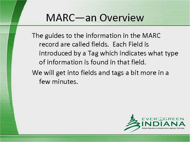 MARC—an Overview The guides to the information in the MARC record are called fields.