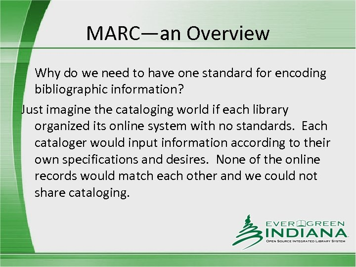 MARC—an Overview Why do we need to have one standard for encoding bibliographic information?