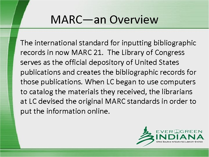 MARC—an Overview The international standard for inputting bibliographic records in now MARC 21. The