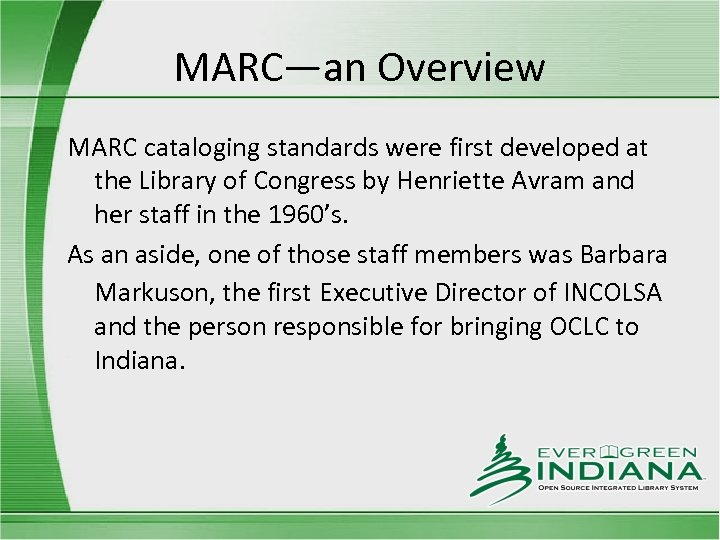 MARC—an Overview MARC cataloging standards were first developed at the Library of Congress by