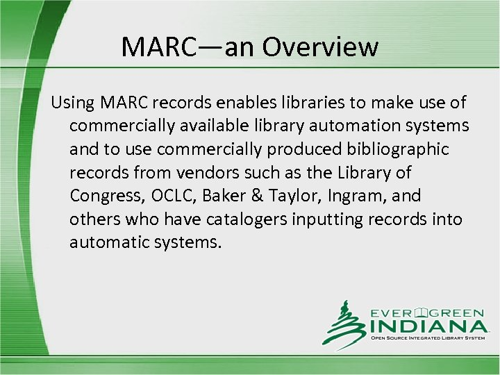 MARC—an Overview Using MARC records enables libraries to make use of commercially available library