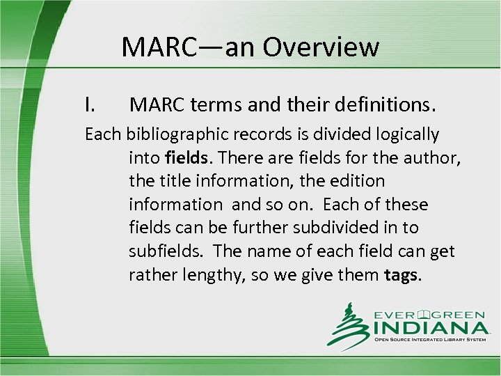MARC—an Overview I. MARC terms and their definitions. Each bibliographic records is divided logically