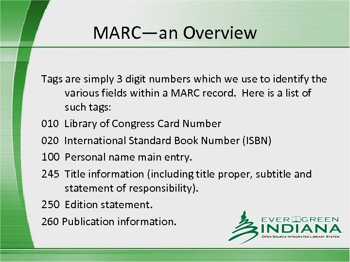 MARC—an Overview Tags are simply 3 digit numbers which we use to identify the