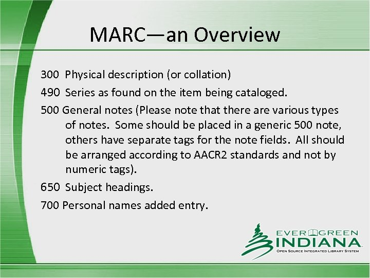 MARC—an Overview 300 Physical description (or collation) 490 Series as found on the item