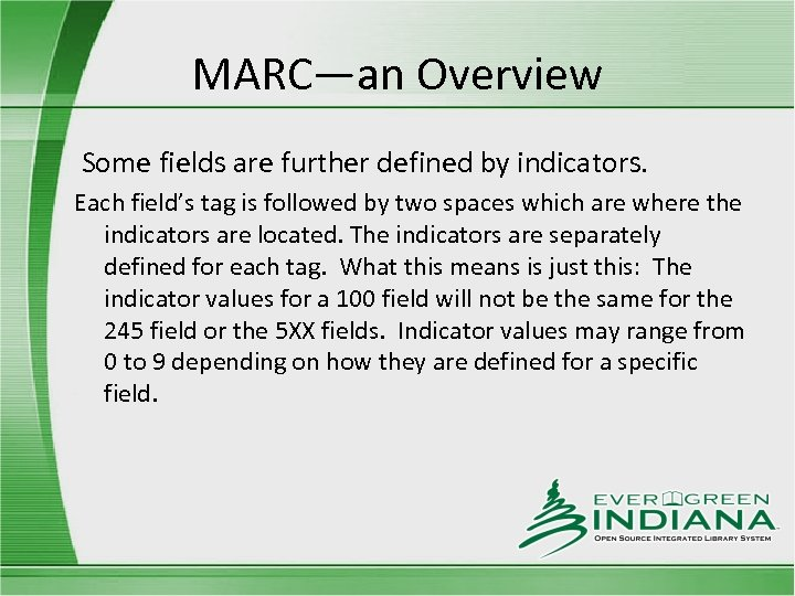 MARC—an Overview Some fields are further defined by indicators. Each field's tag is followed