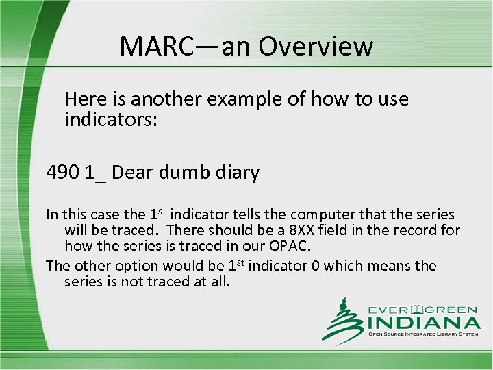 MARC—an Overview Here is another example of how to use indicators: 490 1_ Dear