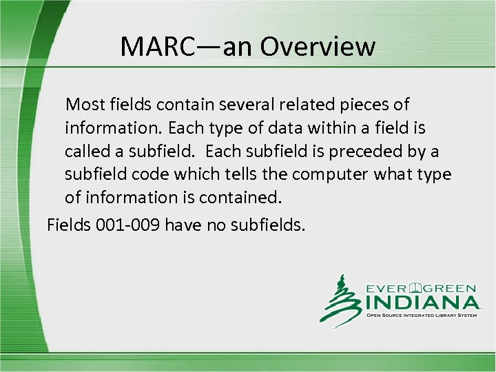 MARC—an Overview Most fields contain several related pieces of information. Each type of data