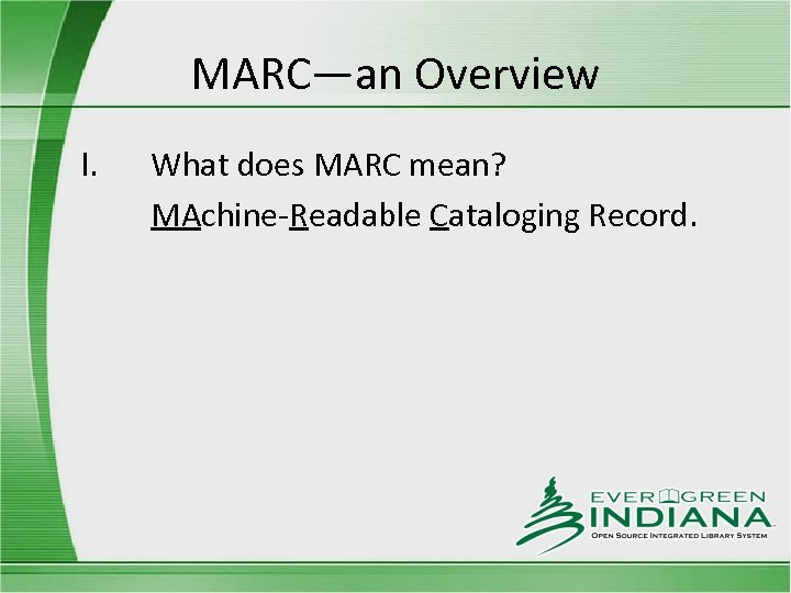 MARC—an Overview I. What does MARC mean? MAchine-Readable Cataloging Record.