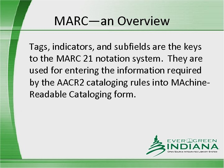 MARC—an Overview Tags, indicators, and subfields are the keys to the MARC 21 notation