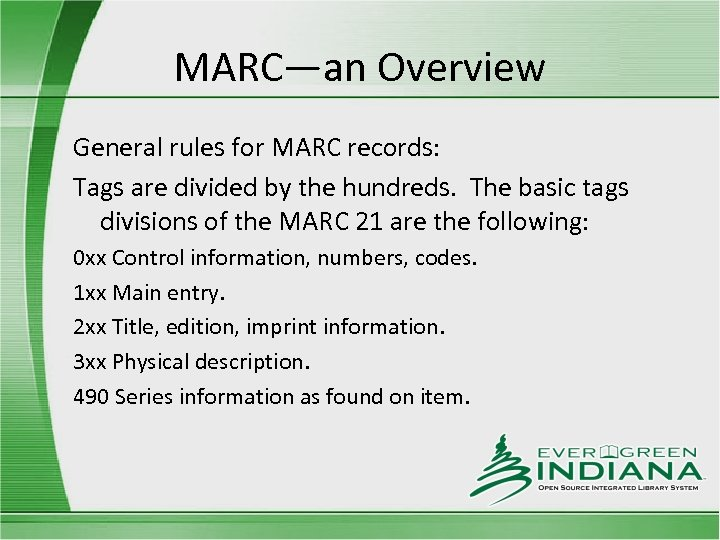 MARC—an Overview General rules for MARC records: Tags are divided by the hundreds. The