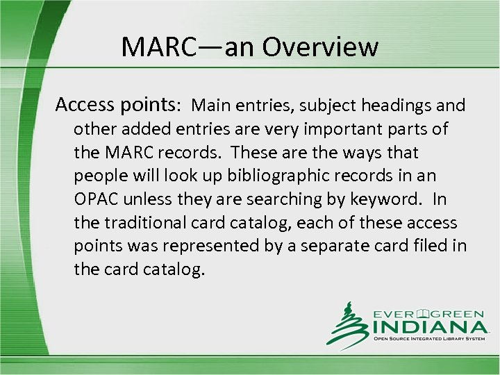 MARC—an Overview Access points: Main entries, subject headings and other added entries are very