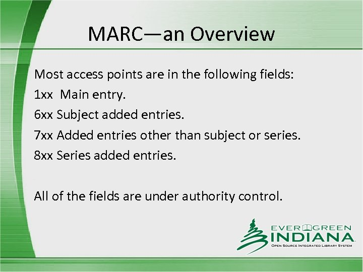 MARC—an Overview Most access points are in the following fields: 1 xx Main entry.