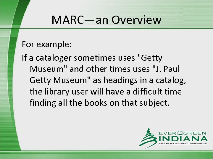 MARC—an Overview For example: If a cataloger sometimes uses