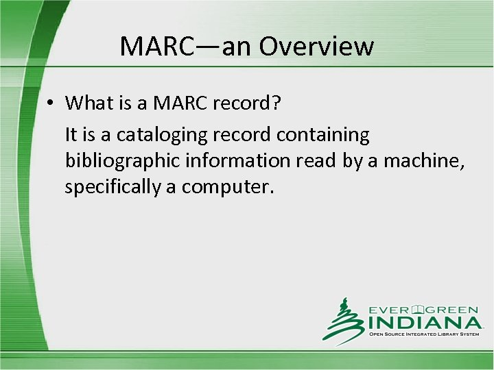 MARC—an Overview • What is a MARC record? It is a cataloging record containing
