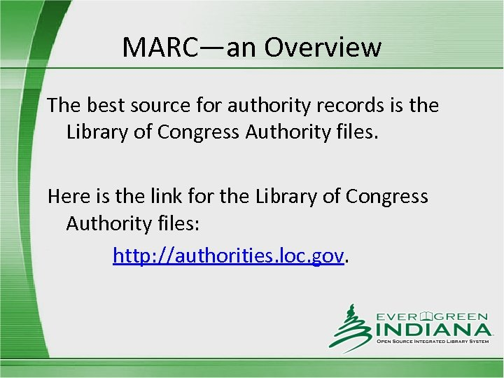 MARC—an Overview The best source for authority records is the Library of Congress Authority